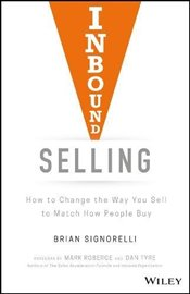 Inbound Selling: How to Change the Way You Sell to Match How People Buy - Signorelli, Brian