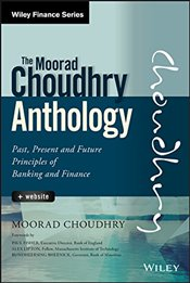 Moorad Choudhry Anthology: Past, Present and Future Principles of Banking and Finance + Website (Wil - Choudhry, Moorad