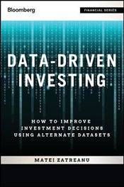 Data-Driven Investing + Website: How to Improve Investment Decisions Using Alternative Datasets (Blo - Zatreanu, Matei