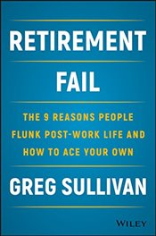 Retirement Fail: The 9 Reasons People Flunk Post-Work Life and How to Ace Your Own - Sullivan, Greg