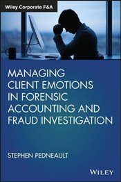 Managing Client Emotions in Forensic Accounting and Fraud Investigation (Wiley Corporate F&A) - Pedneault, Stephen
