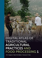 Digital Atlas of Traditional Agricultural Practices and Food Processing : 3 Volumes - Cappers, R. T. J.