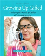 Growing Up Gifted: Developing the Potential of Children at School and at Home - Clark, Barbara