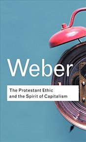 Protestant Ethic and the Spirit of Capitalism (Routledge Classics) - Weber, Max