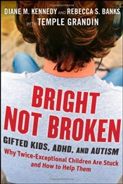 Bright Not Broken: Gifted Kids, ADHD, and Autism - Kennedy, Diane M.
