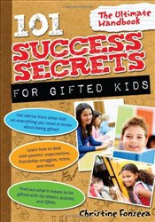 101 Success Secrets for Gifted Kids : The Ultimate Handbook - Fonseca, Christine