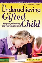 Underachieving Gifted Child: Recognizing, Understanding, and Reversing Underachievement - D, Del Siegle PH