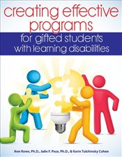 Creating Effective Programs for Gifted Students with Learning Disabilities - Rowe, Ann