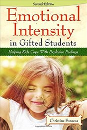 Emotional Intensity in Gifted Students: Helping Kids Cope with Explosive Feelings - Fonseca, Christine