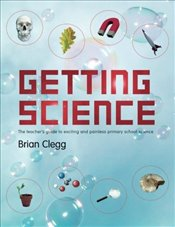 Getting Science: The Teachers Guide To Exciting And Painless Primary School Science - Clegg, Brian