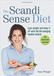 Scandi Sense Diet : Lose Weight and Keep It Off With the Life-changing Handful Method - Wengel, Suzy