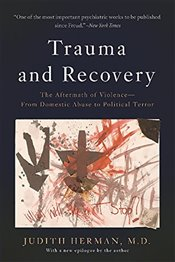 Trauma and Recovery : The Aftermath of Violence-From Domestic Abuse to Political Terror - Herman, Judith