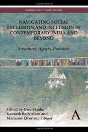 Navigating Social Exclusion and Inclusion in Contemporary India and Beyond: Structures, Agents, Prac -