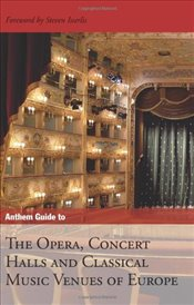 Anthem Guide to the Opera, Concert Halls and Classical Music Venues of Europe -