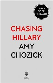 Chasing Hillary : Ten Years, Two Presidential Campaigns and One Intact Glass Ceiling -