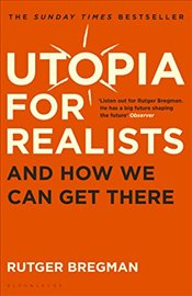 Utopia for Realists : And How We Can Get There - Bregman, Rutger