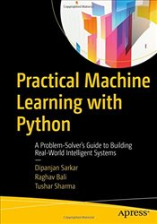 Practical Machine Learning with Python: A Problem-Solvers Guide to Building Real-World Intelligent  - Sharma, Tushar