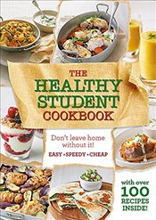 Healthy Student Cookbook : More Than 200 Recipes That Are Delicious and Good for You Too -