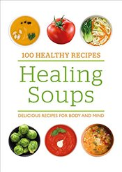 Healing Soups : Delicious Recipes for Body and Mind - Bounty,