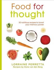 Food for Though t: 50 Nutritious Recipes to Boost Your Memory Power - Perretta, Lorraine