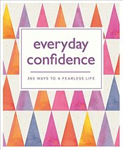 Everyday Confidence : 365 Ways to a Fearless Life -