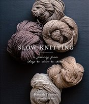 Slow Knitting : A Journey from Sheep to Skein to Stitch - Thiessen, Hannah