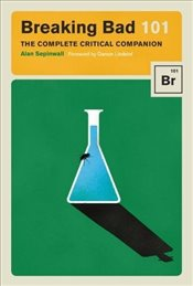 Breaking Bad 101 : The Complete Critical Companion - Sepinwall, Alan