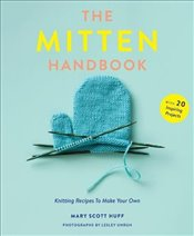 Mitten Handbook : Knitting Recipes to Make Your Own - Huff, Mary Scott