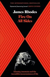Fire on All Sides : Insanity, insomnia and the incredible inconvenience of life - Rhodes, James