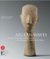 Aegean Waves: Artworks of the Early Cycladic Culture in the Museum of Cycladic Art at Athens -