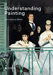 Understanding Painting : From Giotto to Warhol - De Rynck, Patrick