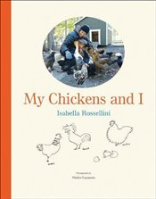 My Chickens and I - Rossellini, Isabella