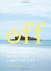 Off : Your Digital Detox for a Better Life - Goodin, Tanya