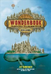 Wonderbook : The Illustrated Guide to Creating Imaginative Fiction : Revised and Expanded - Vandermeer, Jeff