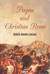 Pagan and Christian Rome - Lanciani, Rodolfo Amedeo