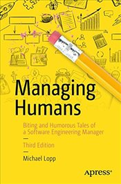 Managing Humans 3e : Biting and Humorous Tales of a Software Engineering Manager - Lopp, Michael