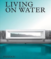 Living on Water : Contemporary Houses Framed By Water -