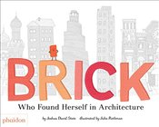 Brick : Who Found Herself in Architecture - Stein, Joshua David