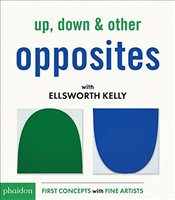 Up, Down and Other Opposites  - Kelly, Ellsworth
