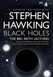Black Holes : The BBC Reith Lectures - Hawking, Stephen