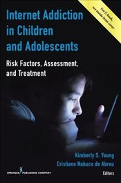 Internet Addiction in Children and Adolescents: Risk Factors, Assessment, and Treatment -