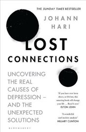Lost Connections : Uncovering the Real Causes of Depression - and the Unexpected Solutions - Hari, Johann