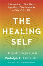Healing Self : A Revolutionary New Plan to Supercharge Your Immunity and Stay Well for Life - Chopra, Deepak