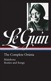Complete Orsinia : Malafrena Stories and Songs - Le Guin, Ursula K.