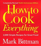 How to Cook Everything : 2000 Simple Recipes for Great Food - Bittman, Mark