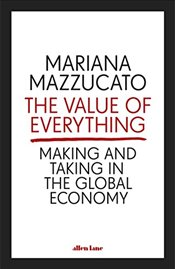 Value of Everything : Making and Taking in the Global Economy - Mazzucato, Mariana