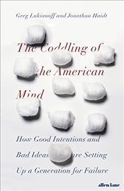 Coddling of the American Mind - Haidt, Jonathan