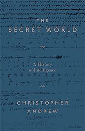 Secret World : A History of Intelligence - Andrew, Christopher