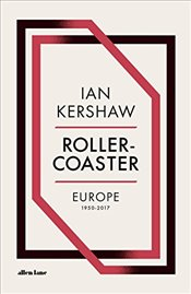 Roller Coaster : Europe, 1950-2017 - Kershaw, Ian