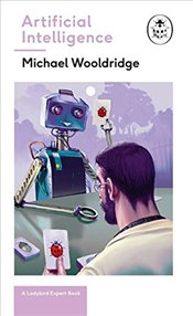 Artificial Intelligence: A Ladybird Expert Book  - Wooldridge, Michael